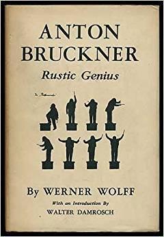 Anton Bruckner Rustic Genius